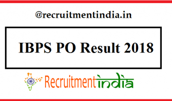 IBPS PO Result 2018 | Check IBPS PO 2018 Prelims Score Card, Mains Selected List, Cut Off marks